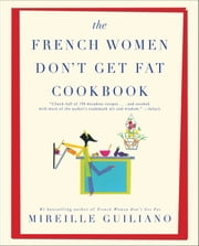 The French Women Don't Get Fat Cookbook ebook by Mireille Guiliano