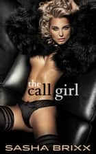 The Call Girl ebook by Sasha Brixx