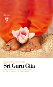 Sri Guru Gita - Commentary on the great mysteries of the Guru-disciple relationship ebook by Paramahamsa Vishwananda
