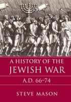 A History of the Jewish War ebook by Steve Mason