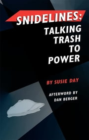 Snidelines: Talking Trash to Power ebook by Susie Day,Dan Berger,Maria Pia Marrella