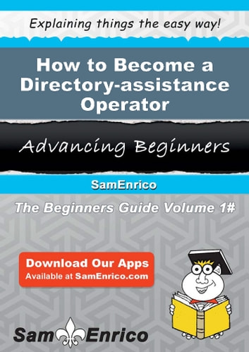 How to Become a Directory-assistance Operator - How to Become a Directory-assistance Operator ebook by Olevia Ornelas