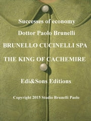 Brunello Cucinelli Spa The King of Cachemire - Wonderful story in the fashion world! ebook by paolo brunelli,Dottor Paolo Brunelli