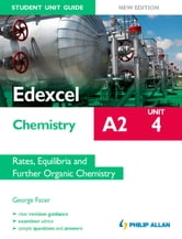 Edexcel A2 Chemistry Student Unit Guide New Edition: Unit 4 Rates, Equilibria and Further Organic Chemistry ebook by George Facer
