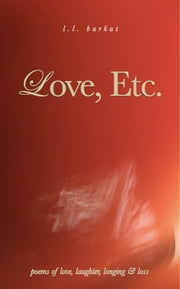 Love, Etc.: Poems of Love, Laughter, Longing & Loss ebook by L.L. Barkat