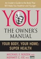 Your Body, Your Home ebook by Michael F. Roizen,Mehmet C. Oz, M.D.