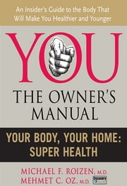 Your Body, Your Home - Super Health ebook by Michael F. Roizen,Mehmet C. Oz, M.D.