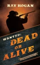 Wanted: Dead or Alive - A Western Duo ebook by