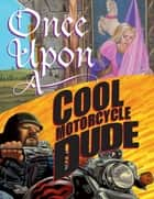Once Upon a Cool Motorcycle Dude ebook by Kevin O'Malley, Kevin O'Malley, Carol Heyer,...