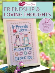 I Love Cross Stitch Friendship & Loving Thoughts - 17 Designs to Lift the Heart ebook by Various Contributors