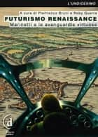 Futurismo Renaissance - Marinetti e le avanguardie virtuose ebook by Roby Guerra, Pierfranco Bruni, Roby Guerra