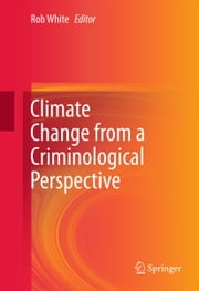 Climate Change from a Criminological Perspective ebook by Rob White