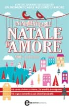 Un indimenticabile Natale d'amore eBook by Milly Johnson