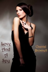 Love And A Spy ebook by Chantal Brownell