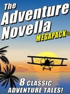 The Adventure Novella MEGAPACK® ebook by Robert Moore Williams, Johnston McCulley, Murray Leinster,...