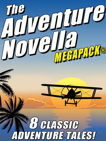 The Adventure Novella MEGAPACK® ebook by Robert Moore Williams,Johnston McCulley,Murray Leinster,Manly Wade Wellman