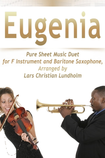 Eugenia Pure Sheet Music Duet for F Instrument and Baritone Saxophone, Arranged by Lars Christian Lundholm ebook by Pure Sheet Music