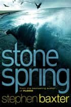 Stone Spring ebook by Stephen Baxter