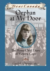 Dear Canada: Orphan at My Door - The Home Child Diary of Victoria Cope ebook by Jean Little