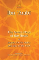 Seven Days of the Heart - Prayers for the Nights and Days of the Week ebook by Muhyiddin Ibn 'Arabi,Stephen Hirtenstein