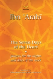 The Seven Days of the Heart - Prayers for the Nights and Days of the Week ebook by Pablo Beneito,Stephen Hirtenstein,Muhyiddin Ibn 'Arabi