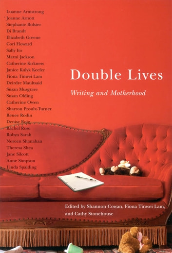 Double Lives - Writing and Motherhood ebook by Shannon Cowan