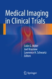 Medical Imaging in Clinical Trials ebook by Colin Miller,Joel Krasnow,Lawrence H. Schwartz