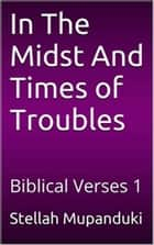 In the Midst and Times of Trouble: Biblical Verses 1 ebook by Stellah Mupanduki