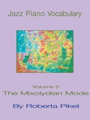 Jazz Piano Vocabulary: Volume 5 the Mixolydian Mode ebook by Piket, Roberta