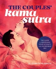 The Couples' Kama Sutra - The Guide to Deepening Your Intimacy with Incredible Sex ebook by Elizabeth McGrath