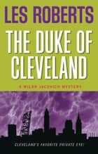 The Duke of Cleveland: A Milan Jacovich Mystery (#6) ebook by Les Roberts