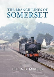The Branch Lines of Somerset ebook by Colin G. Maggs