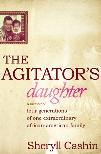 The Agitator's Daughter - A Memoir of Four Generations of One Extraordinary African-American Family ebook by Sheryll Cashin