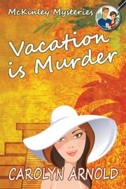 Vacation is Murder - McKinley Mysteries, #2 Ebook di Carolyn Arnold