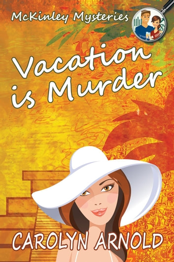 Vacation is Murder - McKinley Mysteries, #2 ebook by Carolyn Arnold