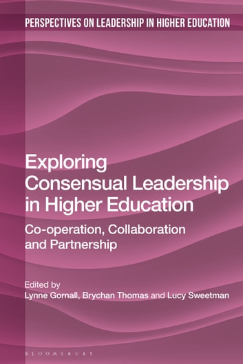 Exploring Consensual Leadership in Higher Education - Co-operation, Collaboration and Partnership ebook by