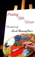 Painting with Words ebook by Lord ShiningStarr