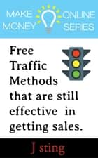 Make Money Online Series : Free Traffic Methods that are still Effective in Getting Sales. ebook by J Sting
