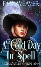 A Cold Day in Spell ebook by ReGina Welling, Erin Lynn