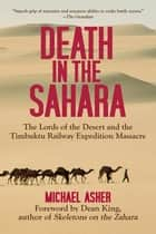 Death in the Sahara - The Lords of the Desert and the Timbuktu Railway Expedition Massacre ebook by Michael Asher, Dean King