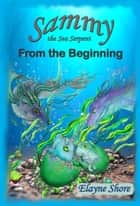 Sammy the Sea Serpent: From the Beginning ebook by