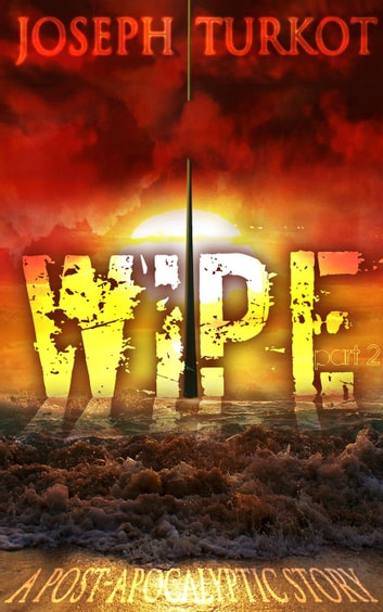 Wipe - Part 2 (A Post-Apocalyptic Story) - WIPE, #2 ebook by Joseph Turkot
