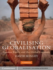 Civilising Globalisation - Human Rights and the Global Economy ebook by David Kinley