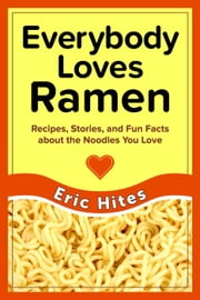 Everybody Loves Ramen ebook by Eric Hites