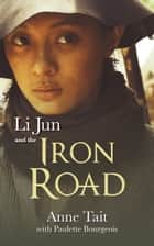 Li Jun and the Iron Road ebook by Anne Tait,Paulette Bourgeois