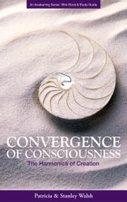 Convergence of Consciousness The Harmonics of Creation: with Study Guide ebook by Patricia & Stanley Walsh