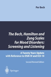 The Bech, Hamilton and Zung Scales for Mood Disorders: Screening and Listening - A Twenty Years Update with Reference to DSM-IV and ICD-10 ebook by Per Bech