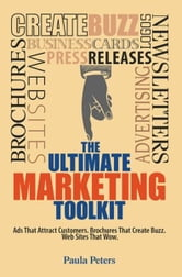 The Ultimate Marketing Toolkit: Ads That Attract Customers. Brochures That Create Buzz. Websites That Wow. ebook by Paula Peters