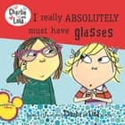 I Really Absolutely Must Have Glasses ebook by Lauren Child