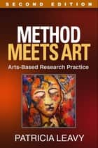 Method Meets Art, Second Edition - Arts-Based Research Practice ebook by Patricia Leavy, PhD